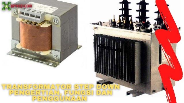 Transformator Step Down Pengertian, Fungsi Dan Penggunaan