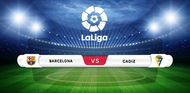 Barcelona vs Cadiz Prediction & Match Preview