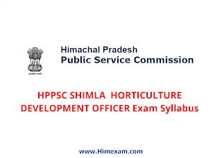 HPPSC SHIMLA  HORTICULTURE DEVELOPMENT OFFICER Exam Syllabus