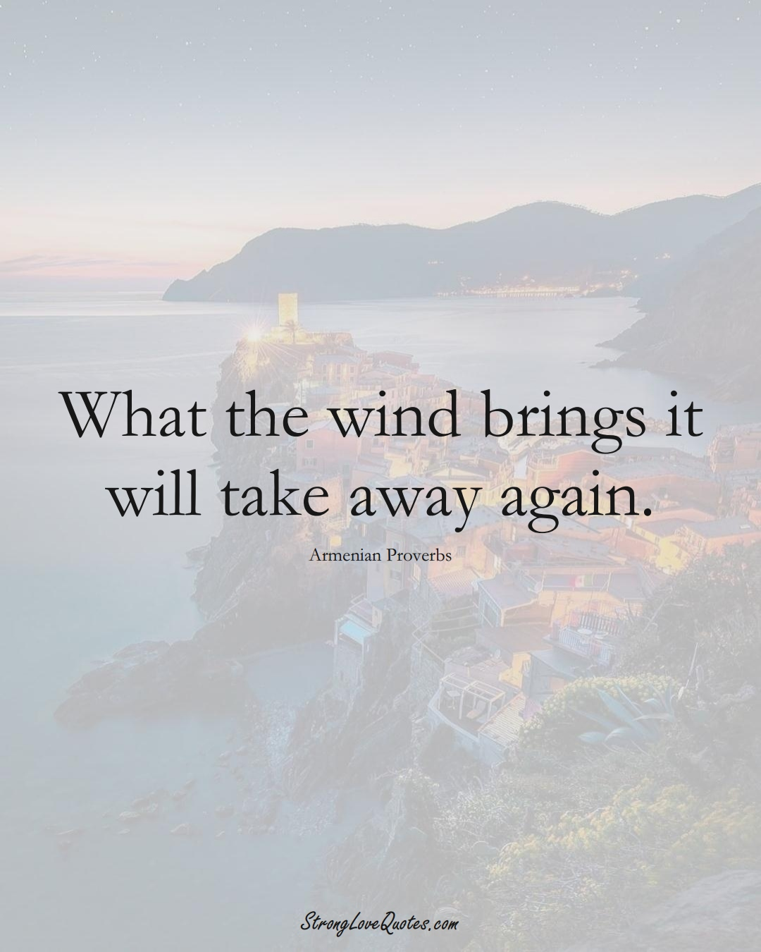 What the wind brings it will take away again. (Armenian Sayings);  #AsianSayings