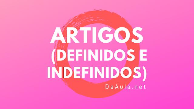 Língua Portuguesa: Artigos (Definidos e Indefinidos)