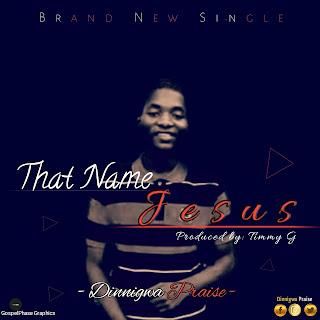 Dinnigwa Praise - That Name Jesus