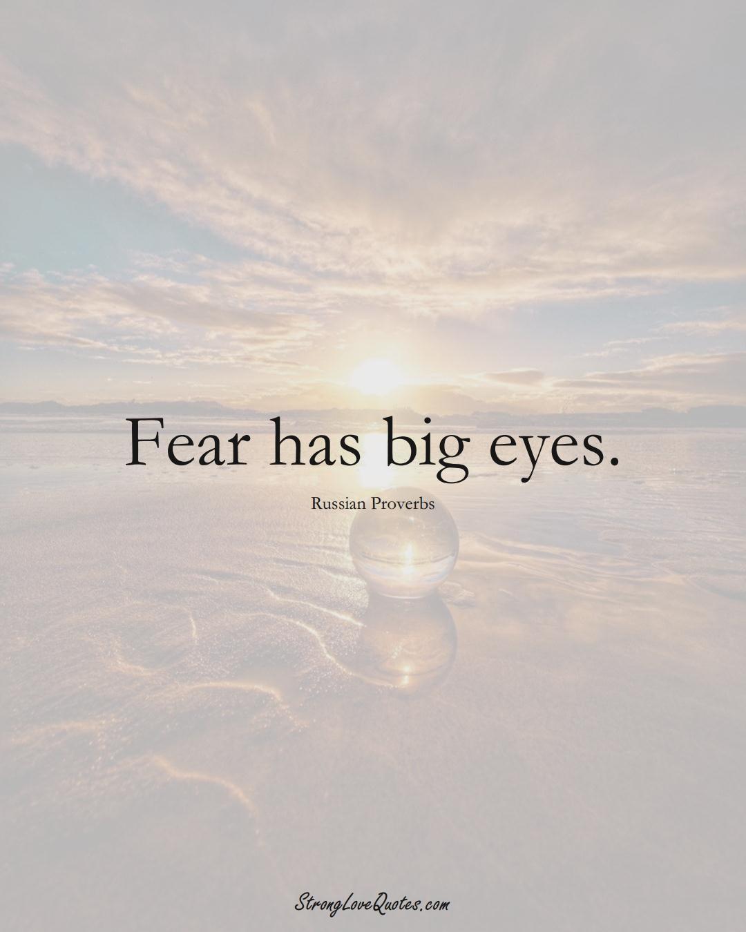 Fear has big eyes. (Russian Sayings);  #AsianSayings