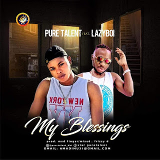 [Music] Pure Talent Ft. Lazyboi – My Blessings