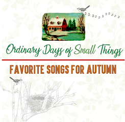 Ordinary Days of Small Things<br>Songs of Autumn Playlist