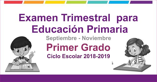 Examen Trimestral para educación primaria primer grado 1er Trimestre Ciclo Escolar 2018-2019