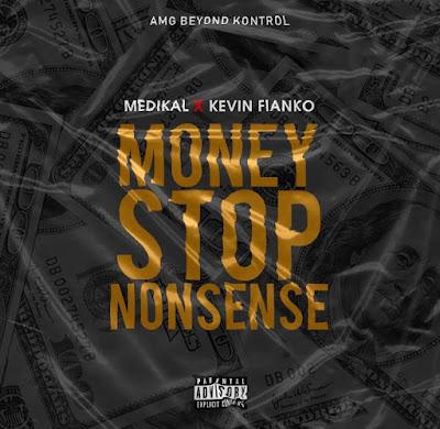 Medikal x Kevin Fianko - Money Stop Nonsense (Prod. By Halm - Audio MP3)
