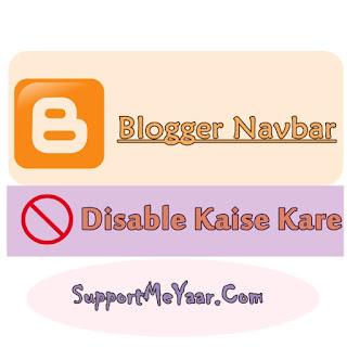 Blogger me Navbar Ko kaise remove kare