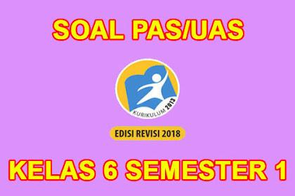 Soal PAS Kelas 6 Semester 1 Kurikulum 2013 Revisi 2018 dan Jawaban