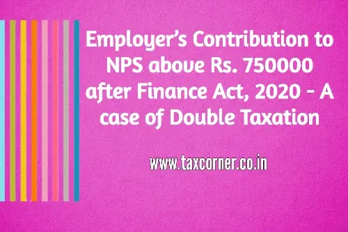 Employer's Contribution to NPS above Rs. 750000 after Finance Act, 2020 - A case of Double Taxation