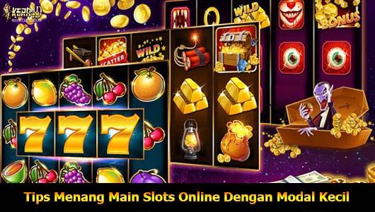 Tips Menang Main Slots Online Dengan Modal Kecil