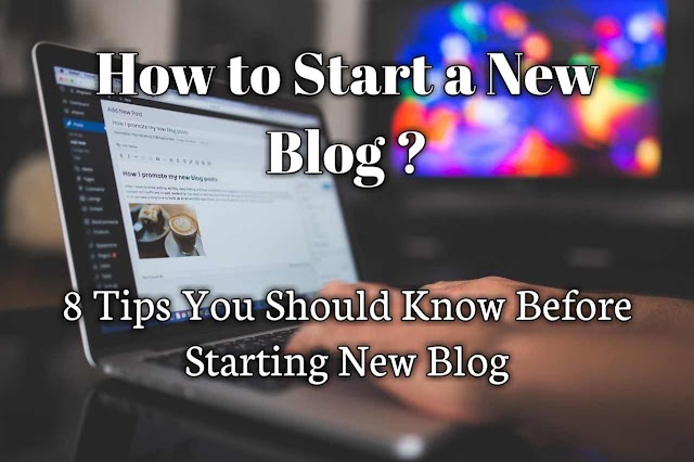 How to start new blog? 8 Tips You Should Know Before Starting New Blog