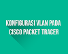 Konfigurasi Vlan Pada Cisco Packet Tracer