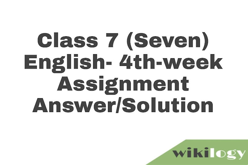 Class 7 (Seven) English- 4th-week Assignment Answer/Solution