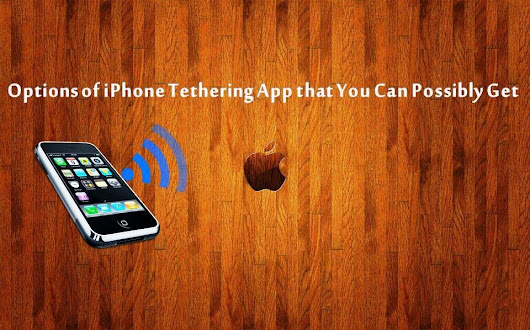 Options of iPhone Tethering App that You Can Possibly Get | Alexas Apps