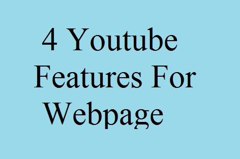4 Youtube Features For Webpage, यूट्यूब की विशेषता वेबपेज के लिए