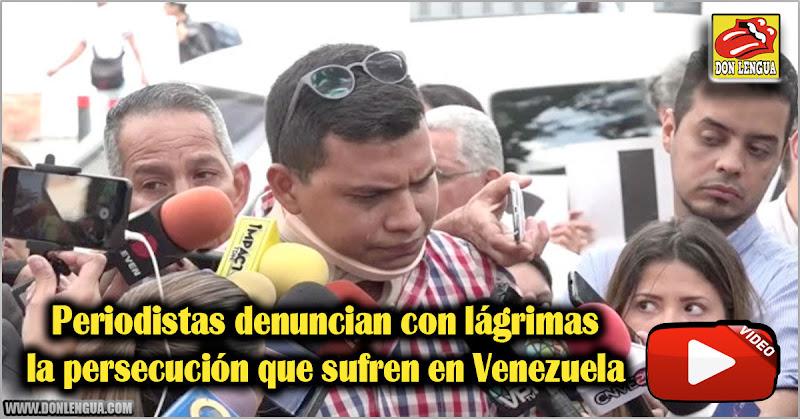 Periodistas denuncian con lágrimas la persecución que sufren en Venezuela