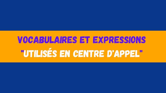 Vocabulaires et expressions utilisés en centre d'appel