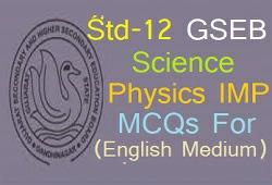GSEB STD 12 SCIENCE PHYSICS IMP MCQS FOR ENGLISH MEDIUM