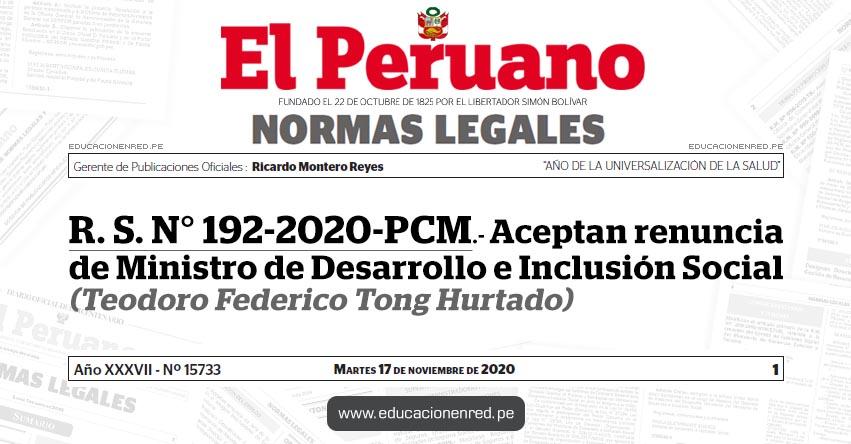 R. S. N° 192-2020-PCM.- Aceptan renuncia de Ministro de Desarrollo e Inclusión Social (Teodoro Federico Tong Hurtado)