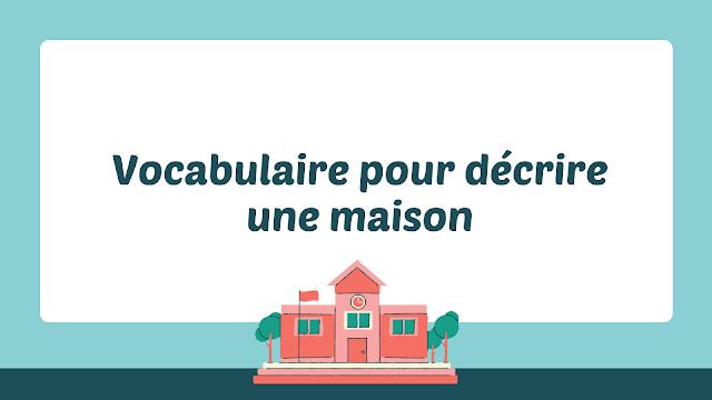 Vocabulaire pour décrire une maison