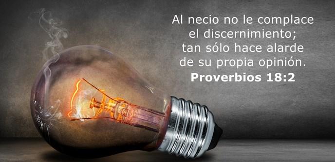 Al necio no le complace el discernimiento; tan sólo hace alarde de su propia opinión.