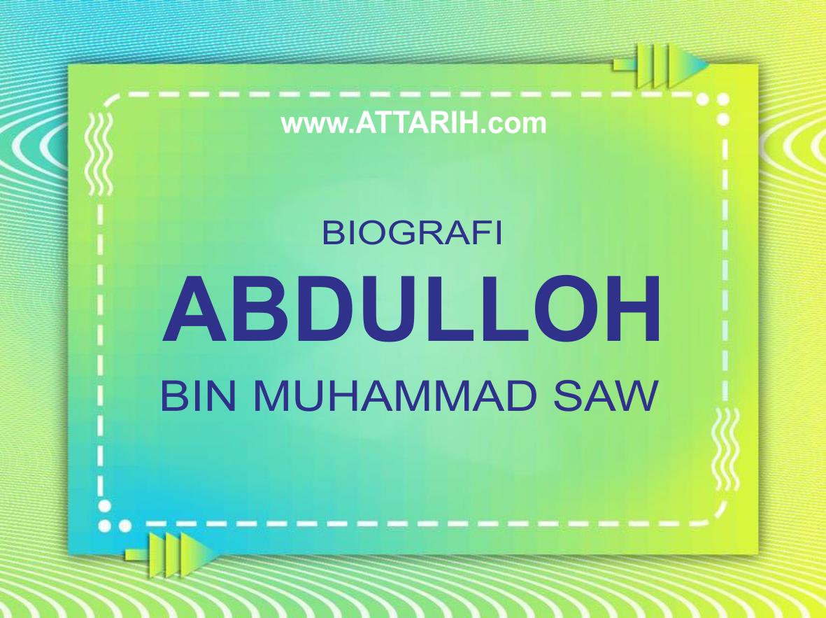 Biografi Abdulloh bin Rosulullah Muhammad SAW