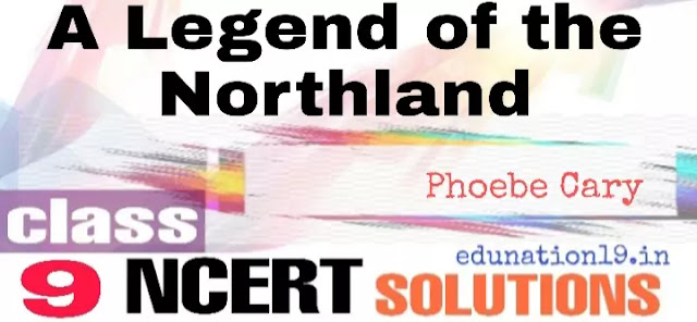 A Legend of the Northland class 9 questions answers