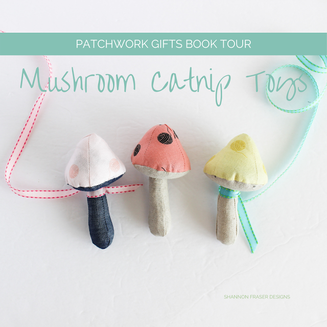 Mushroom Catnip Toys | Patchwork Gifts Book Tour | Shannon Fraser Designs #catniptoy #cats #cattoy #sewing #craftbook