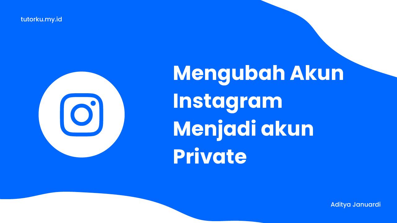 4 Langkah Mudah Membuat Akun Instagram Menjadi Private