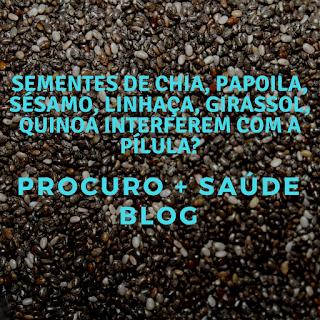 Sementes de chia, papoila, sésamo, linhaça, girassol, quinoa interferem com a pílula?
