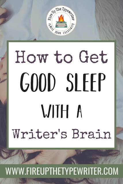 How to Get Good Sleep with a Writer's Brain | www.fireupthetypewriter.com #Writing #AmWriting #Sleep