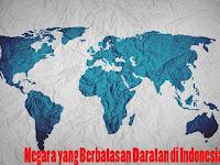 3+ Negara yang Berbatasan dengan Daratan Indonesia