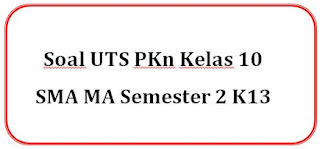 Soal UTS PKn Kelas 10 SMA MA Semester 2 K13