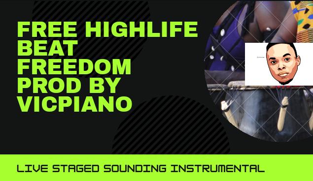 Free highlife beat(freedom) by vicpiano