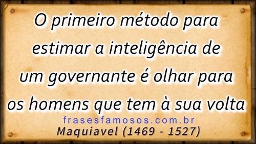 método para estimar a inteligência de um governante é olhar para os homens que tem à sua volta