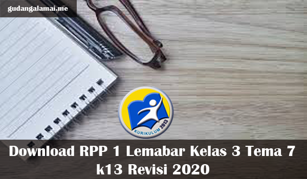 RPP 1 Lemabar Kelas 3 Tema 7 k13 Revisi 2020