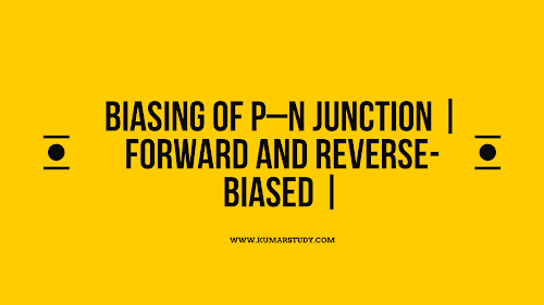 Introduction Biasing of p–n Junction