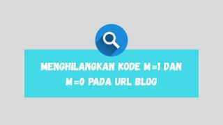 10 Detik Selesai! Cara Menghilangkan Kode m=1 pada url Blog