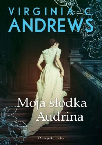 """Moja słodka Audrina"" Virginia C. Andrews"