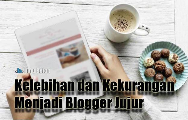 Kelebihan dan Kekurangan Menjadi Blogger Jujur