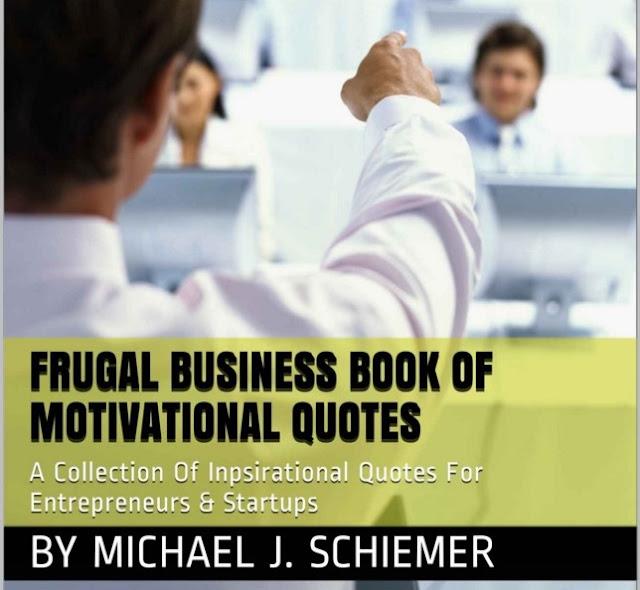 Frugal Business eBook Amazon Prime eBook Publishing Mike Schiemer Best Business Quotes Motivational Startup Entrepreneur