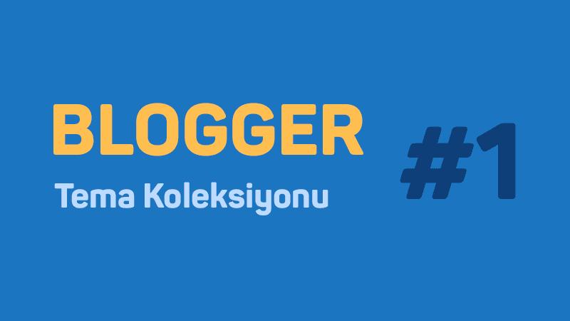 Blogger Tema Koleksiyonu Birinci Serisi