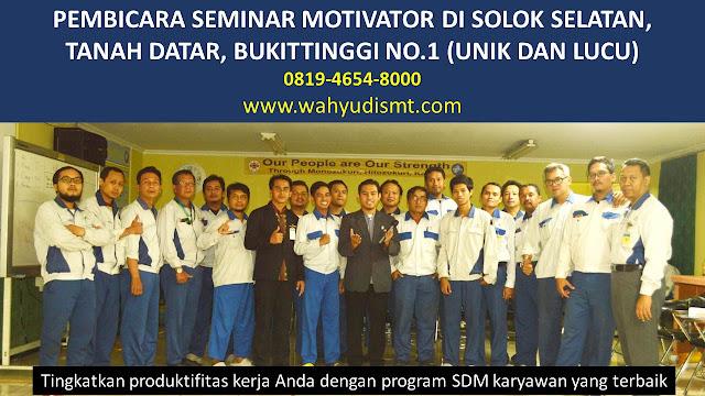 PEMBICARA SEMINAR MOTIVATOR DI SOLOK SELATAN, TANAH DATAR, BUKITTINGGI NO.1,  Training Motivasi di SOLOK SELATAN, TANAH DATAR, BUKITTINGGI, Softskill Training di SOLOK SELATAN, TANAH DATAR, BUKITTINGGI, Seminar Motivasi di SOLOK SELATAN, TANAH DATAR, BUKITTINGGI, Capacity Building di SOLOK SELATAN, TANAH DATAR, BUKITTINGGI, Team Building di SOLOK SELATAN, TANAH DATAR, BUKITTINGGI, Communication Skill di SOLOK SELATAN, TANAH DATAR, BUKITTINGGI, Public Speaking di SOLOK SELATAN, TANAH DATAR, BUKITTINGGI, Outbound di SOLOK SELATAN, TANAH DATAR, BUKITTINGGI, Pembicara Seminar di SOLOK SELATAN, TANAH DATAR, BUKITTINGGI