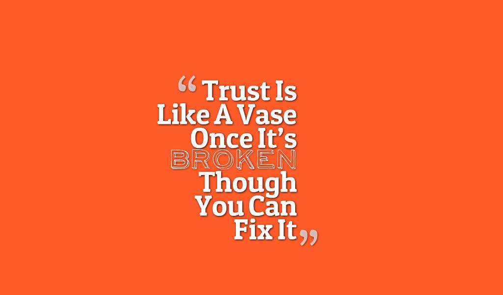 """Trust Is Like A Vase Once It's Broken Though You Can Fix It"", Quotes about broken trust"