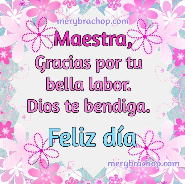 palabras para una maestra, gracias por su labor Dios te bendiga feliz dia imagen con flores