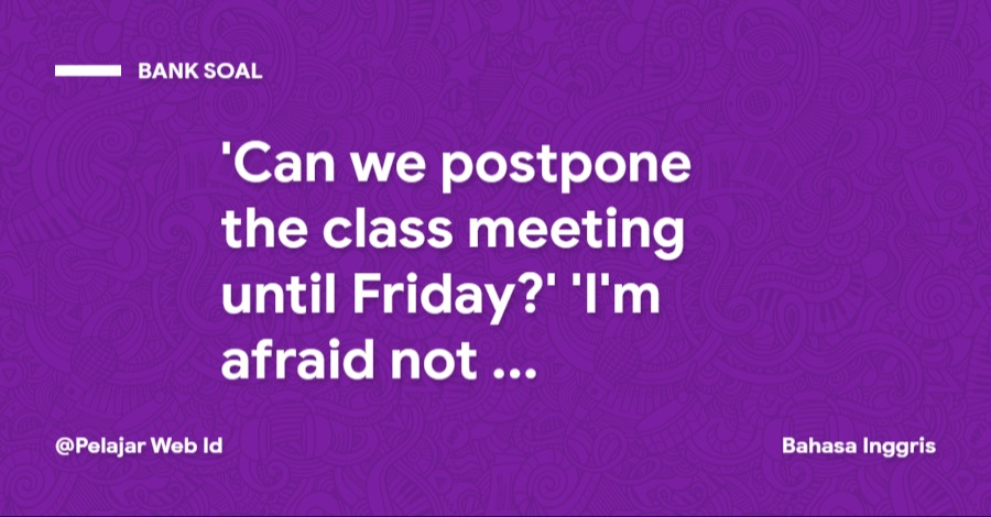 'Can we postpone the class meeting until Friday?' 'I'm afraid not. I basketball on Friday.'