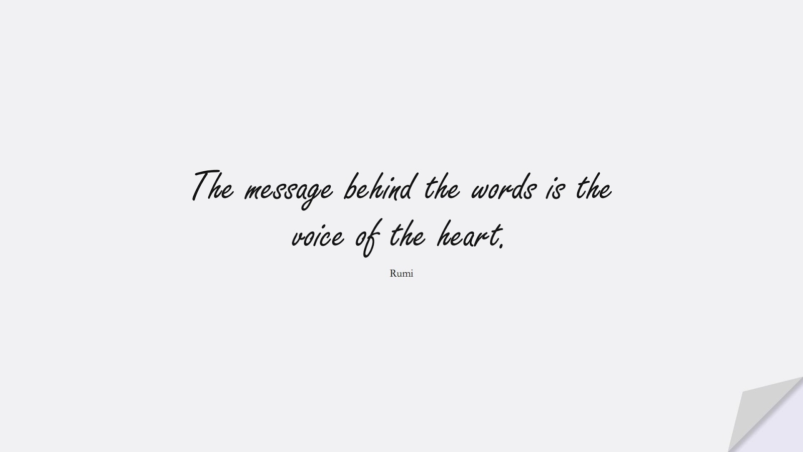 The message behind the words is the voice of the heart. (Rumi);  #RumiQuotes