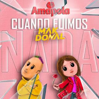MAK DONAL FT AMAPOLA - CUANDO FUIMOS NADA