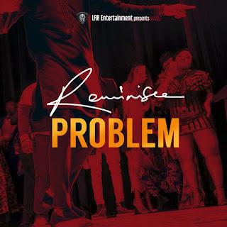 Mp3: Reminisce – Problem